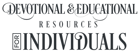 Devotional & Educational Resources for Individuals